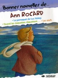 Ann Rocard - Bonnes nouvelles de... Ann Rocard - Le perroquet de Luc Hokey ; Quand les claquettes cliquettent ; Les oeufs.