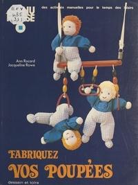 Ann Rocard et Jacqueline Rowe - Fabriquez vos poupées.