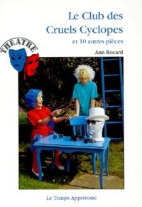 Ann Rocard - LE CLUB DES CRUELS CYCLOPES ET 10 AUTRES PIECES.
