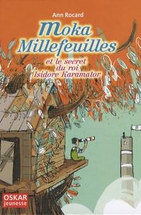 Ann Rocard - Moka Millefeuilles et le secret du roi Isidore Karamator.