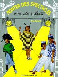 Ann Rocard - Monter des spectacles avec des enfants - Pour tous les acteurs en herbe.