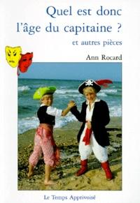Ann Rocard - Quel est donc l'âge du capitaine ? - Et autres pièces.