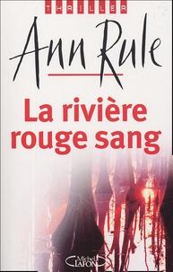 Ann Rule - La rivière rouge sang.