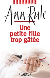 Ann Rule - Une petite fille trop gâtée.