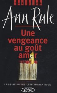 Ann Rule - Une vengeance au goût amer.