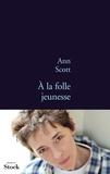 Ann Scott - A la folle jeunesse.