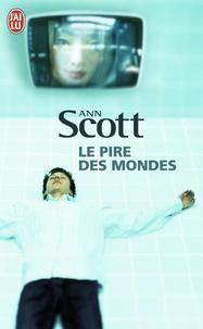 Ann Scott - Le pire des mondes.