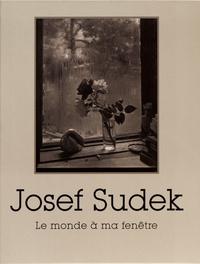Ann Thomas et Vladimír Birgus - Josef Sudek - Le monde à ma fenêtre.