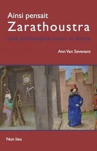 Ann Van Sevenant - Ainsi pensait Zarathoustra - Une philosophie avant la lettre.