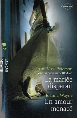 Ann Voss Peterson et Joanna Wayne - La mariée disparait ; un amour menacé.
