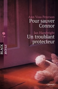 Ann Voss Peterson et Jan Hambright - Pour sauver Connor - Un troublant protecteur.