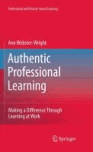 Ann Webster-Wright - Authentic Professional Learning - Making a Difference Through Learning at Work.