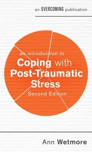 Ann Wetmore - An Introduction to Coping with Post-Traumatic Stress, 2nd Edition.