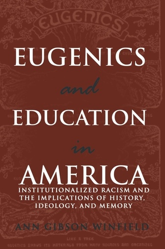 Ann Winfield - Eugenics and Education in America - Institutionalized Racism and the Implications of History, Ideology, and Memory.