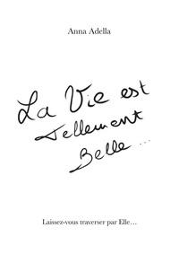 Anna Adella - La Vie est Tellement Belle... - Laissez-vous Traverser par Elle....
