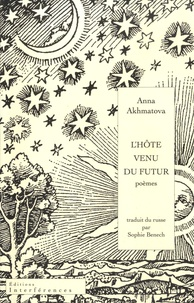 Anna Akhmatova - L'hôte venu du futur - Cinque ; L'églantier fleurit ; Le trèfle de Moscou ; Vers de minuit.