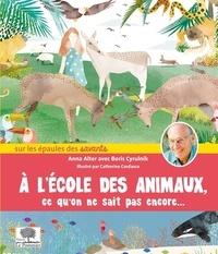 Anna Alter et Boris Cyrulnik - A l'école des animaux, ce qu'on ne sait pas encore....