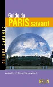 Anna Alter et Philippe Testard-Vaillant - Guide du Paris savant.