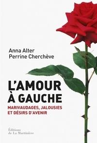 Anna Alter et Perrine Cherchève - L'amour à gauche - Marivaudages, jalousies et désirs d'avenir.