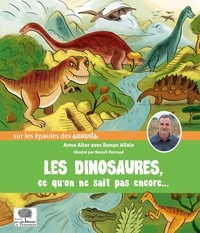 Anna Alter et Ronan Allain - Les dinosaures, ce qu'on ne sait pas encore....