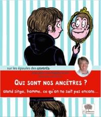Anna Alter et Brigitte Senut - Qui sont nos ancêtres ? - Grand singe, homme, ce qu'on ne sait pas encore....