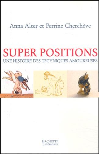 Anna Alter - Super positions - Une histoire des techniques amoureuses.