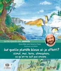 Anna Alter - Sur quelle planète bleue ai-je atteri ? - Climat, mer, Terre, atmosphère, ce qu'on ne sait pas encore....