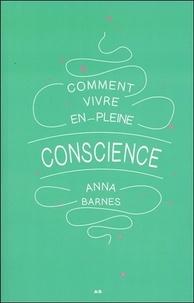Anna Barnes - Comment vivre en pleine conscience.