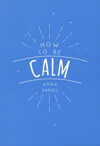 Anna Barnes - How to Be Calm.