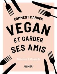 Téléchargez des livres gratuitement en ligne pdf Comment manger vegan et garder ses amis in French par Anna Barnett 9782379220548 PDF DJVU RTF