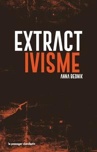 Anna Bednik - Extractivisme - Exploitation industrielle de la nature : logiques, conséquences, résistances.