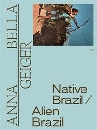 Anna Bella Geiger - Native - Edition bilingue brésilien-anglais.