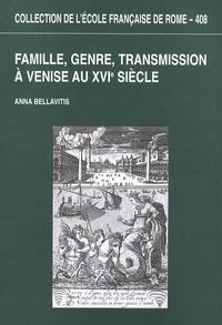 Anna Bellavitis - Famille, genre, transmission à Venise au XVIe siècle.