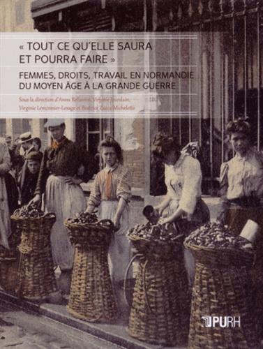 """Anna Bellavitis et Virginie Jourdain - """"Tout ce qu'elle saura et pourra faire"""" - Femmes, droits, travail en Normandie du Moyen Age à la Grande Guerre."""
