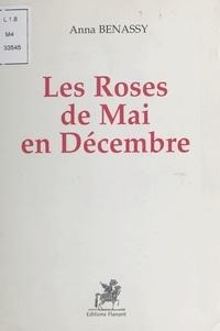 Anna Bénassy - Les roses de mai en décembre.