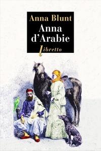 Anna Blunt - Anna d'Arabie - La cavalière du désert (1878-1879).