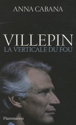 Anna Cabana - Villepin - La verticale du fou.