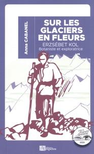 Anna Cabanel - Sur les glaciers en fleurs - Erzsébet Kol (1897-1980), botaniste et exploratrice hongroise.