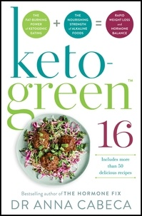 Anna Cabeca - Keto-Green 16 - The Fat-Burning Power of Ketogenic Eating + The Nourishing Strength of Alkaline Foods = Rapid Weight Loss and Hormone Balance.