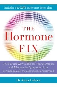 Anna Cabeca - The Hormone Fix - The natural way to balance your hormones, burn fat and alleviate the symptoms of the perimenopause, the menopause and beyond.