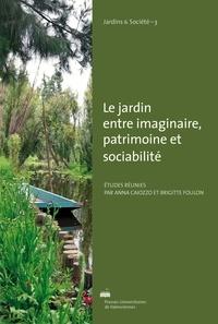 Anna Caiozzo et Brigitte Foulon - Le jardin entre imaginaire, patrimoine et sociabilité.
