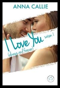 Anna Callie - NEW LOVE  : I Love You (always and forever) - Saison 1.