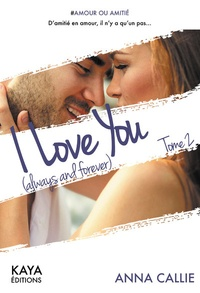Anna Callie - I love you (always and forever) - Tome 2.