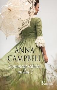 Anna Campbell - Comment séduire un duc ?.