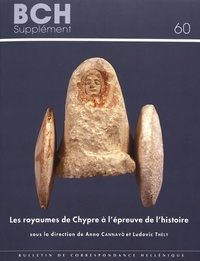 Anna Cannavo et Ludovic Thély - Les royaumes de Chypre à l'épreuve de l'histoire - Transitions et ruptures de la fin de l'âge du Bronze au début de l'époque hellénistique.
