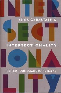 Anna Carastathis - Intersectionality - Origins, Contestations, Horizons.