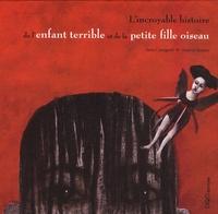 Anna Castagnoli et Susanne Janssen - L'incroyable histoire de l'enfant terrible et de la petite fille oiseau.
