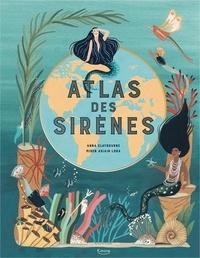 Anna Claybourne et Miren Asiain Lora - Atlas des sirènes.