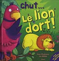 Anna Claybourne et Lee Wildish - Chut... Le lion dort !.