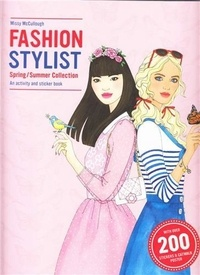 Anna Claybourne et Missy McCullough - Fashion Stylist Spring - Summer Collection: An Activity and Sticker Book.